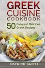 Greek Cuisine Cookbook 50 Easy and Delicious Greek Recipes