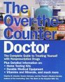 The Over-The-Counter Doctor The Complete Guide to Treating Yourself With Nonprescription Drugs