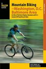 Mountain Biking the Washington DC/Baltimore Area An Atlas of Northern Virginia Maryland and DC's Greatest Off-Road Bicycle Rides