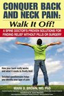 Conquer Back and Neck Pain Walk It Off A Spine Doctor's Proven Solutions For Finding Relief Without Pills or Surgery