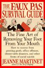 The Faux Pas Survival Guide The Fine Art of Removing Your Foot from Your Mouth