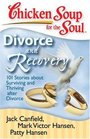 Chicken Soup for the Soul Divorce and Recovery 101 Stories about Surviving and Thriving after Divorce