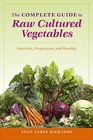 The Complete Guide to Raw Cultured Vegetables: Nature's Rejuvenative Foods and Their Use for Peace