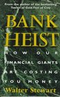 Bank Heist How Our Financial Giants Are Costing You Money