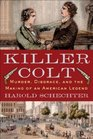 Killer Colt Murder Disgrace and the Making of an American Legend