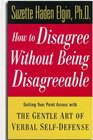 How to Disagree Without Being Disagreeable  Getting Your Point Across with the Gentle Art of Verbal Self-Defense