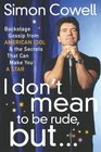 I Don't Mean to Be Rude, But... : Backstage Gossip from American Idol  the Secrets that Can Make You a Star