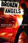 Broken Angels (Takeshi Kovacs, Bk 2)
