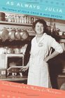 As Always Julia The Letters of Julia Child and Avis DeVoto Food Friendship and the Making of a Masterpiece