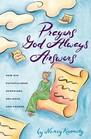 Prayers God Always Answers How His Faithfulness Surprises Delights  Amazes
