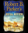 Robert B. Parker\'s Bull River: A Cole and Hitch Novel