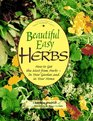 Beautiful Easy Herbs: How to Get the Most from Herbs - In Your Garden and in Your Home