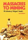 Massacres to Mining the Colonisation of Aboriginal Australia