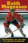 Keith Magnuson The Inspiring Life and Times of a Beloved Blackhawk