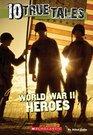 10 True Tales World War II Heroes