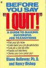 Before You Say I Quit A Guide to Making Successful Job Transitions