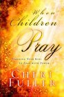When Children Pray Teaching Your Kids to Pray with Power