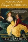 Notorious Royal Marriages A Juicy Journey Through Nine Centuries of Dynasty Destiny and Desire