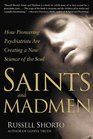Saints and Madmen How Pioneering Psychiatrists Are Creating a New Science of the Soul