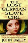 The Lost German Slave Girl : The Extraordinary True Story of the Slave Sally Miller and Her Fight for Freedom