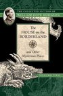 The House on the Borderland and Other Mysterious Places The Collected Fiction of William Hope Hodgson Volume 2