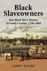 Black Slaveowners Free Black Slave Masters in South Carolina 17901860