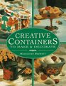 Creative Containers to Make and Decorate: To Make and Decorate : Over 40 Stunning Containers for Both Inside and Outside Your Home
