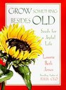 Grow Something Besides Old Seeds for a Joyful Life