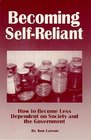 Becoming Self Reliant: How to be Less Dependent on Society and the Government with Survival, Terrorism and Family Preparedness Skills