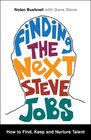 Finding the Next Steve Jobs How to Find Keep and Nurture Talent