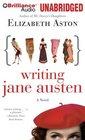 Writing Jane Austen A Novel