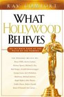 What Hollywood Believes : An Intimate Look at the Faith of the Famous