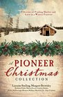 A Pioneer Christmas Collection 9 Stories of Finding Shelter and Love in a Wintry Frontier