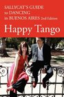 Happy Tango Sallycat's Guide to Dancing in Buenos Aires 2nd Edition