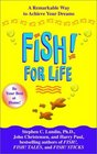 Fish for Life A Remarkable Way to Achieve Your Dreams