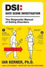 DSI--Date Scene Investigation The Diagnostic Manual of Dating Disorders
