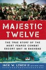 The Majestic Twelve: The True Story of the Most Feared Combat Escort Unit in Baghdad