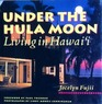 Under the Hula Moon  Living in Hawaii