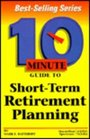 10 Minute Guide to Short-Term Retirement Planning