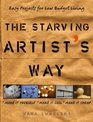 The Starving Artist's Way : Easy Projects for Low-Budget Living