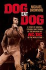 Dog Eat Dog A Story of Survival Struggle and Triumph by the Man Who Put AC/DC on the World Stage