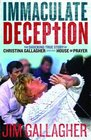 The Immaculate Deception The Shocking True Story Behind Christine Gallagher's House of Prayer