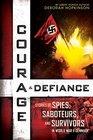 Courage  Defiance Stories of Spies Saboteurs and Survivors in World War II Denmark