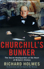 Churchill's Bunker The Secret Headquarters at the Heart of Britain's Victory