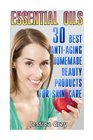 Essential Oils 30 Best Anti-Aging Homemade Beauty Products for Skin Care