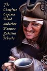 The Complete Captain Blood and Other Famous Sabatini Novels  - Captain Blood Captain Blood Returns