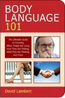Body Language 101 The Ultimate Guide to Knowing When People Are Lying How They Are Feeling What They Are Thinking and More