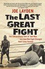 The Last Great Fight The Extraordinary Tale of Two Men and How One Fight Changed Their Lives Forever