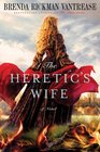 The Heretic's Wife A Novel