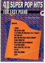 40 Super Pop Hits for Easy Piano